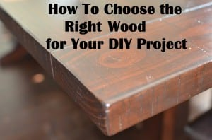 Choosing the right wood for your DIY project