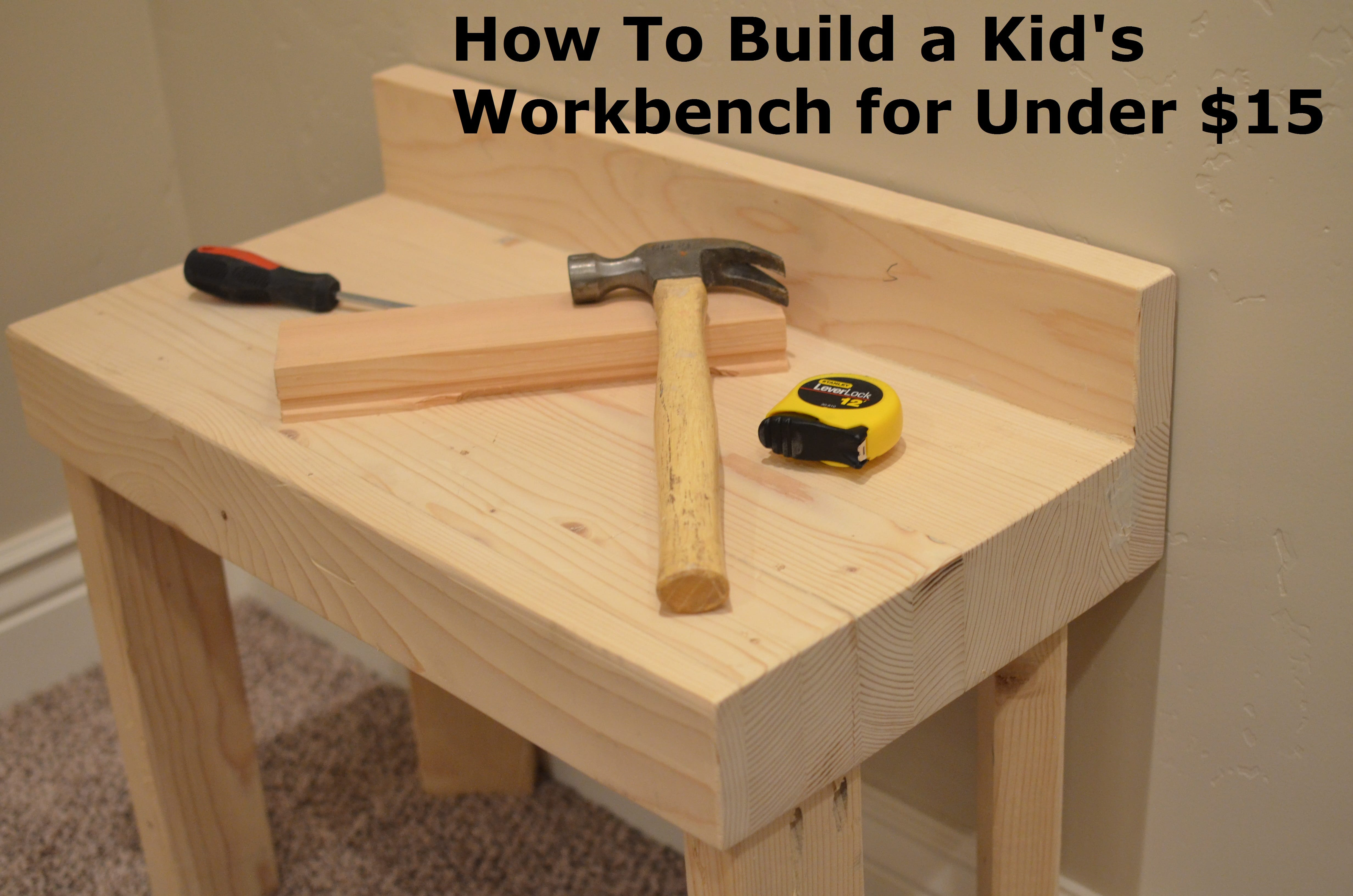 How To Build A Kids Workbench For Under 15 It