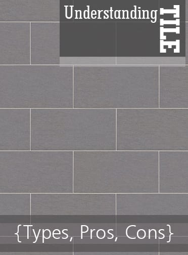 Understanding Tile {Types, Pros, Cons}