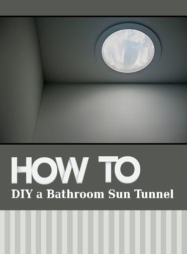 How to DIY a Bathroom Sun Tunnel