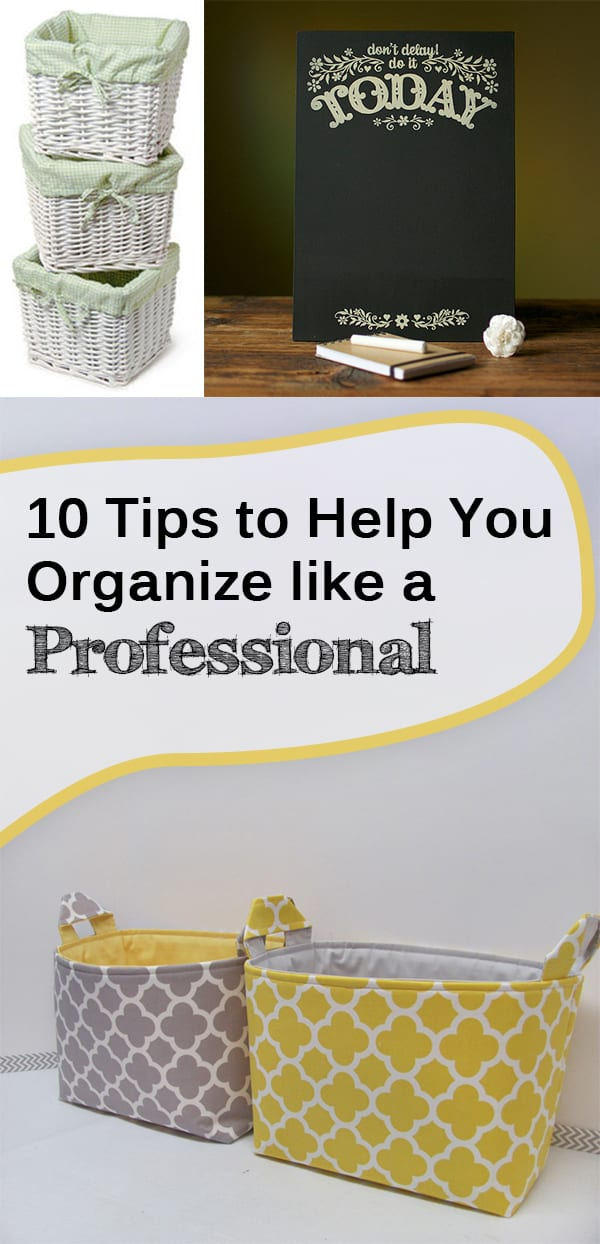 10 Tips to Help You Organize like a Professional