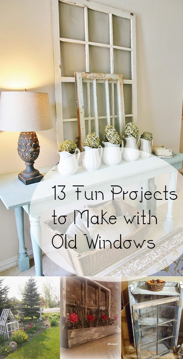 13 Fun Projects To Make With Old Windows How To Build It