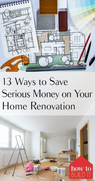 13 ways to save serious money on your home renovation for Save money building a house