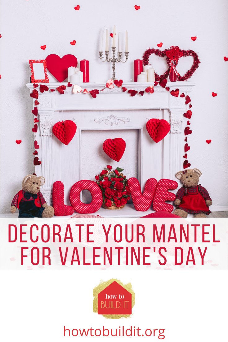 Howtobuildit.org is the perfect place to find the DIY projects of your dreams. Get hands-on and make your home perfect. This Valentine's Day, get in the spirit and spruce up your mantel with sweet and creative decorations.